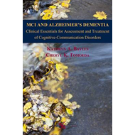 MCI and Alzheimer's Dementia: Clinical Essentials for Assessment and Treatment of Cognitive-Communic (BOK)
