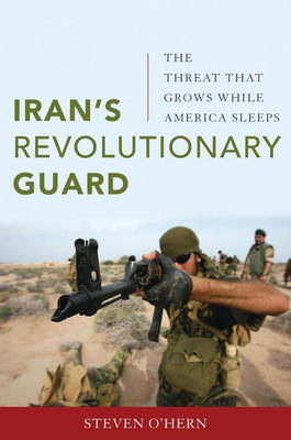 Iran's Revolutionary Guard: The Threat That Grows While America Sleeps (BOK)