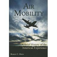Air Mobility: a Brief History of the American Experience (BOK)