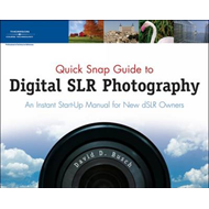 Quick Snap Guide to Digital SLR Photography: An Instant Start-up Manual for New DSLR Owners (BOK)