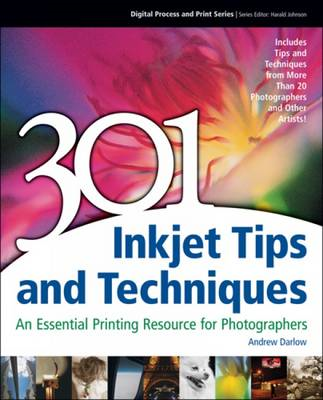 301 Inkjet Tips and Techniques: An Essential Printing Resource for Photographers (BOK)
