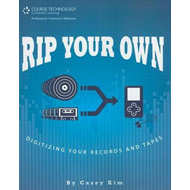 Rip Your Own: Digitizing Your Records and Tapes (BOK)