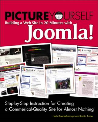 Picture Yourself Building a Web Site with Joomla! 1.6: Step-by-Step Instruction for Creating a High (BOK)