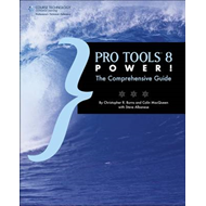 Pro Tools 8 Power!: The Comprehensive Guide (BOK)