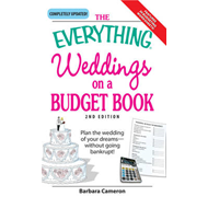 "The ""Everything"" Weddings on a Budget Book: Plan the Wedding of Your Dreams - without Going Bankrupt (BOK)"