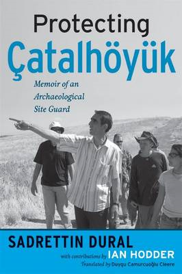 Protecting Catalhoyuk: Memoir of an Archaeological Site Guard (BOK)