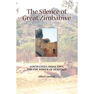 The Silence of Great  Zimbabwe: Contested Landscapes and the Power of Heritage (BOK)