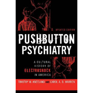 Pushbutton Psychiatry: A Cultural History of Electroshock in America (BOK)
