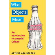 What Objects Mean: An Introduction to Material Culture (BOK)