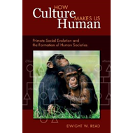 How Culture Makes Us Human: Primate Evolution and the Formation of Human Societies (BOK)