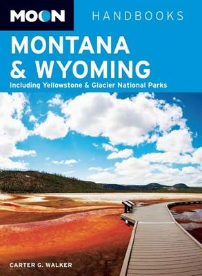 Moon Montana & Wyoming: Including Yellowstone & Glacier National Parks (BOK)