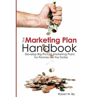 Marketing Plan Handbook: Develop Big-Picture Marketing Plans for Pennies on the Dollar (BOK)