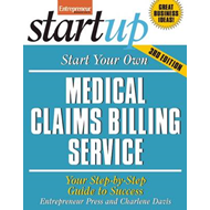 Start Your Own Medical Claims Billing Service: Your Step-By-Step Guide to Success (BOK)