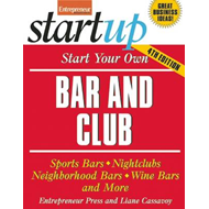 Start Your Own Bar and Club: Sports Bars, Nightclubs, Neighborhood Bars, Wine Bars, and More (BOK)