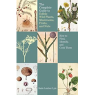 Complete Guide to Edible Wild Plants, Mushrooms, Fruits, and Nuts: How to Find, Identify, and Cook T (BOK)
