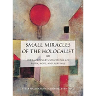 Small Miracles of the Holocaust: Extraordinary Coincidences of Faith, Hope, and Survival (BOK)
