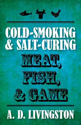 Cold-Smoking & Salt-Curing Meat, Fish, & Game (BOK)