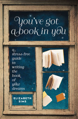You've Got a Book in You: A Stress-Free Guide to Writing the Book of Your Dreams (BOK)