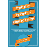 Write and Revise for Publication: A 6-Month Plan for Crafting an Exceptional Novel and Other Works o (BOK)