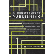 An Insider's Guide to Publishing: Historical Perspectives for Writers Insights from Agents & Editors (BOK)
