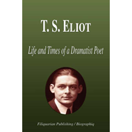 T. S. Eliot - Life and Times of a Dramatist Poet (Biography) (BOK)