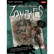 How to Draw Zombies: Discover the Secrets to Drawing, Painting, and Illustrating the Undead (BOK)