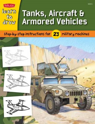 Learn to Draw Tanks, Aircraft & Armored Vehicles: Step-by-step Instructions for 23 Military Machines (BOK)