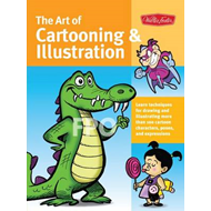 The Art of Cartooning & Illustration: Learn techniques for drawing and illustrating more than 100 ca (BOK)