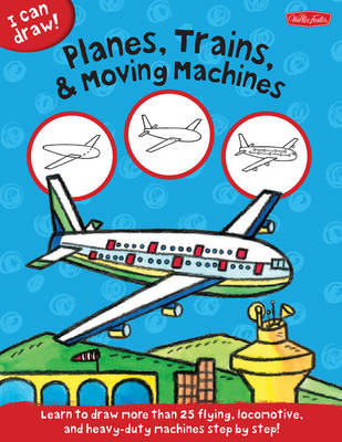 I Can Draw Planes, Trains & Moving Machines (BOK)