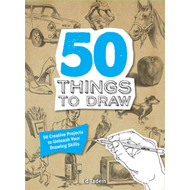 50 Things to Draw: 50 Creative Projects to Unleash your Drawing Skills (BOK)