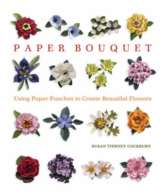 Paper Bouquet: Using Paper Punches to Create Beautiful Flowers (BOK)
