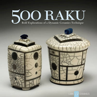 500 Raku: Bold Explorations of a Dynamic Ceramics Technique (BOK)