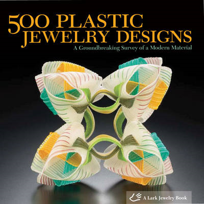 500 Plastic Jewelry Designs: A Groundbreaking Survey of a Modern Material (BOK)