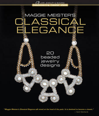 Maggie Meister's Classical Elegance: 20 Beaded Jewelry Designs (BOK)