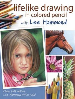 Lifelike Drawing in Colored Pencil with Lee Hammond (BOK)