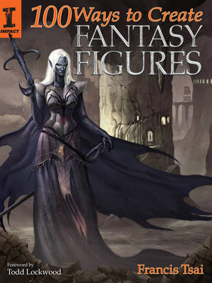 100 Ways To Create Fantasy Figures (BOK)