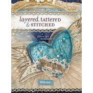 Layered, Tattered and Stitched: A Fabric Art Workshop (BOK)