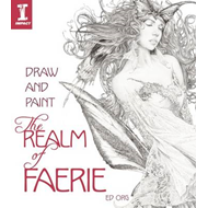 Draw and Paint the Realm of Faerie (BOK)