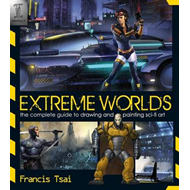 Extreme Worlds: The Complete Guide to Drawing and Painting Science Fiction Art (BOK)
