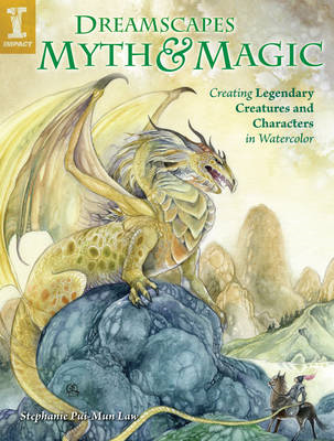 Dreamscapes Myth and Magic: Create Legendary Creatures and Characters in Watercolor (BOK)