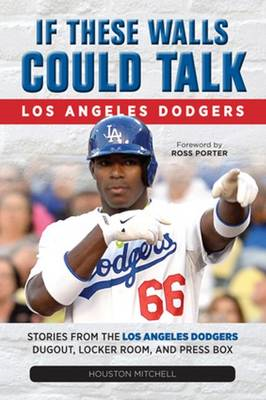 If These Walls Could Talk: Los Angeles Dodgers (BOK)