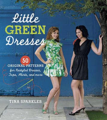 Little Green Dresses: 50 Original Patterns for Restyled Dresses, Tops, Skirts, and More (BOK)