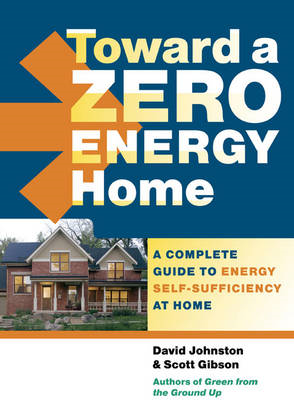 Toward a Zero Energy Home: A Complete Guide to Energy Self-sufficiency at Home (BOK)