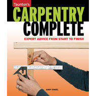 Carpentry Complete: Expert Advice from Start to Finish (BOK)