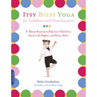 Itsy Bitsy Yoga for Toddlers and Preschoolers: 8-minute Routines to Help Your Child Grow Smarter, be Happier, and Behave Better (BOK)