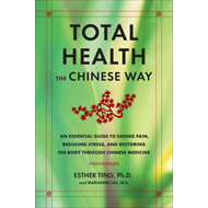 Total Health the Chinese Way: An Essential Guide to Easing Pain, Reducing Stress, and Restoring the (BOK)