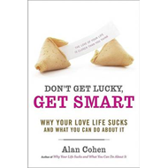 Don't Get Lucky Get Smart: Why Your Love Life Sucks and What You Can Do About it (BOK)