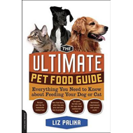 The Ultimate Pet Food Guide: Everything You Need to Know About Feeding Your Dog or Cat (BOK)