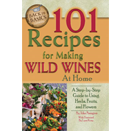 101 Recipes for Making Wild Wines at Home (BOK)