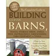 Complete Guide to Building Classic Barns, Fences, Storage Sh (BOK)